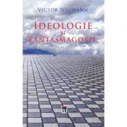 Ideologie si fantasmagorie - Victor Neumann