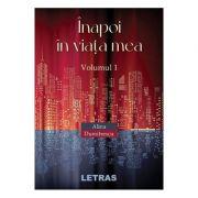 Inapoi in viata mea Vol. 1 - Alina Dumitrescu