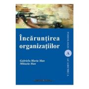 Incaruntirea organizatiilor - Gabriela- Maria Man, Mihaela Man