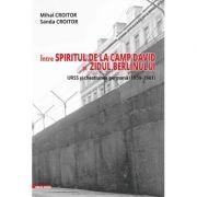 Intre spiritul de la Camp David si Zidul Berlinului: URSS si chestiunea germana (1959–1961) - Mihai Croitor, Sanda Croitor