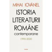 Istoria literaturii romane contemporane 1990-2020 - Mihai Iovanel