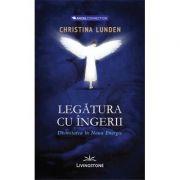 Legatura cu ingerii. Divinitatea in noua energie - Christina Lunden
