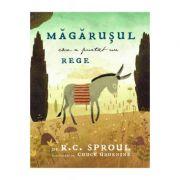 Magarusul care a purtat un Rege - R. C. Sproul