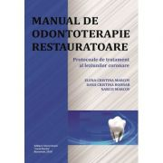 Manual de odontoterapie restauratoare. Protocoale de tratament al leziunilor coronare - Elena-Cristina Marcov, Dana Cristina Bodnar