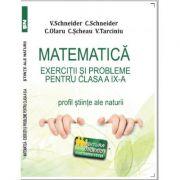 Matematica Exercitii si probleme pentru clasa a IX-a. Profil stiinte ale naturii - Virgiliu Schneider