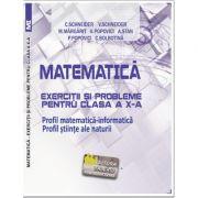 Matematica Exercitii si probleme pentru clasa a X-a. Profil matematica-informatica, Stiintele naturii - Virgiliu Schneider