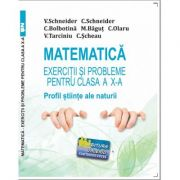 Matematica Exercitii si probleme pentru clasa a X-a. Profil stiinte ale naturii - Virgiliu Schneider