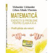 Matematica Exercitii si probleme pentru clasa a XI-a. Profil stiinte ale naturii - Virgiliu Schneider
