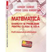 Matematica Exercitii si probleme pentru clasa a XII-a. Profil matematica-informatica - Virgiliu Schneider