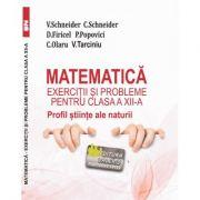 Matematica Exercitii si probleme pentru clasa a XII-a. Profil stiinte ale naturii - Virgiliu Schneider
