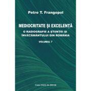 Mediocritate si excelenta. O radiografie a stiintei si invatamantului din Romania, volumul 7 - Petre T. Frangopol