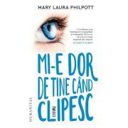 Mi-e dor de tine cand clipesc - Mary Laura Philpott
