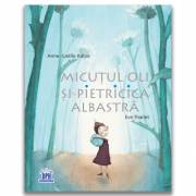 Micutul Oli si Pietricica albastra - Eve Tharlet, Anne-Gaelle Balpe