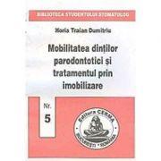 Mobilitatea dintilor parodontotici si tratamentul prin imobilizare - Horia Dumitriu