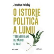 O istorie politica a lumii. Trei mii de ani de razboi si pace - Jonathan Holslag