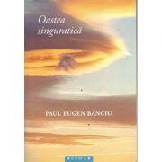Oastea singuratica - Paul Eugen Banciu