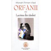 Orfanii sau Lacrima din zambet - monah Vlad Pimen