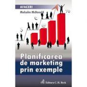Planificarea de marketing prin exemple - Malcom McDonald