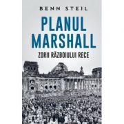 Planul Marshall. Zorii Razboiului Rece - Benn Steil