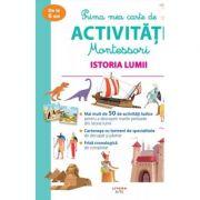 Prima mea carte de activitati Montessori. Istoria lumii