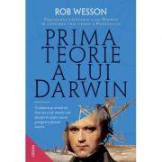 Prima teorie a lui Darwin. Fascinanta calatorie a lui Darwin in cautarea unei teorii a Pamantului - Rob Wesson