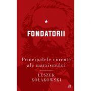 Principalele curente ale marxismului. Fondatorii - Leszek Kolakowski