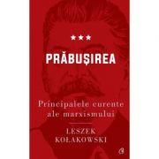 Principalele curente ale marxismului. Prabusirea - Leszek Kolakowski