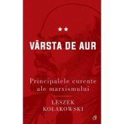 Principalele curente ale marxismului. Varsta de aur - Leszek Kolakowski