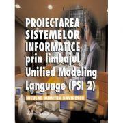 Proiectarea sistemelor informatice prin limbajul Unified modeling language (PSI 2) - Niculae Davidescu