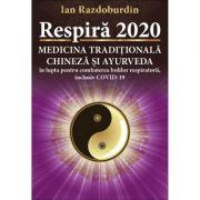 Respira 2020. Medicina Traditionala Chineza si Ayurveda in lupta pentru combaterea bolilor respiratorii, inclusiv COVID-19 - Ian Razdoburdin