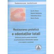 Restaurarea protetica a edentatilor totali. Indrumar pentru tehnicieni dentari - Ion Coca
