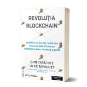 Revolutia blockchain. Despre felul in care tehnologia aflata la baza bitcoinului transforma banii, afacerile si lumea. Editia 2 - Don Tapscott, Alex Tapscott