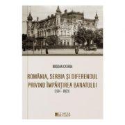 Romania, Serbia si diferendul privind impartirea Banatului - Bogdan Catana