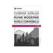 Ruinele moderne. Ruinele comunismului - Cosmina Nidelea