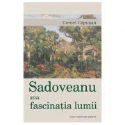 Sadoveanu sau fascinatia lumii - Cornel Capusan