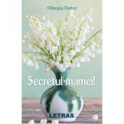 Secretul mamei! - Olimpia Dobre