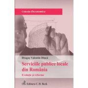 Serviciile publice locale din Romania. Evolutie si reforme - Dragos Valentin Dinca