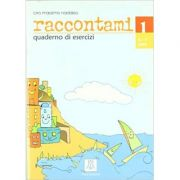 Raccontami 1. Quaderno di esercizi (libro)/Spune-mi 1. Caiet de exercitii (carte) - Ciro Massimo Naddeo