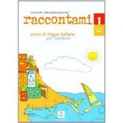 Raccontami 1. Libro per l'alunno (libro + audio online)/Spune-mi 1. Curs de limba italiana pentru copii (carte + audio online) - Luca Cortis, Elisa Giuliani Pancheri