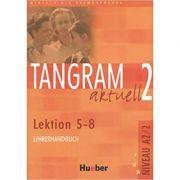Tangram aktuell 2, Lehrerhandbuch Lektion 5-8 - Rosa-Maria Dallapiazza