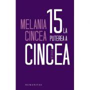 15 la puterea a cincea. Interviuri - Melania Cincea