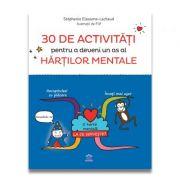 30 de activitati pentru a deveni un as al hartilor mentale - Stephanie Eleaume-Lachaud