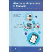 Abordarea simptomelor in farmacie-Un ghid pentru gestionarea celor mai frecvente afectiuni - Alison Blenkinsopp, Paul Paxton, John Blenkinsopp