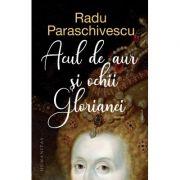 Acul de aur si ochii Glorianei - Radu Paraschivescu