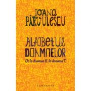 Alfabetul doamnelor. De la doamna B. la doamna T. - Ioana Parvulescu