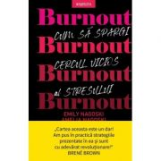 Burnout. Cum sa spargi cercul vicios al stresului - Emily Nagoski, Amelia Nagoski