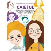 Caietul, roman ilustrat pentru copiii care cresc mari (volumul II) - Ioana Chicet-Macoveiciuc
