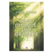 Cand divinul imi graieste - Arpad Toth