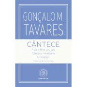 Cantece. Apa, caine, cal, cap. Cantece mexicane. Animalesti - Goncalo M. Tavares