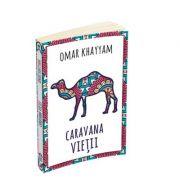 Caravana vietii - 500 de catrene - Omar Khayyam